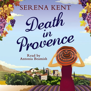 Death in Provence - The perfect summer mystery for fans of M.C. Beaton and The Mitford Murders audiobook by Serena Kent
