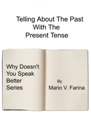Telling About The Past With The Present Tense ebook by Mario V. Farina