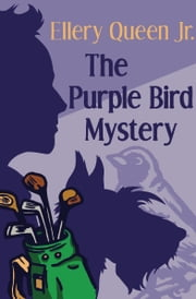 The Purple Bird Mystery ebook by Ellery Queen Jr. Jr.