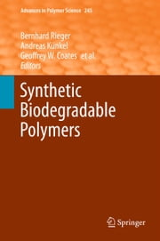 Synthetic Biodegradable Polymers ebook by Bernhard Rieger,Andreas Künkel,Geoffrey W Coates,Robert Reichardt,Eckhard Dinjus,Thomas A. Zevaco