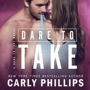 Dare to Take audiobook by Carly Phillips