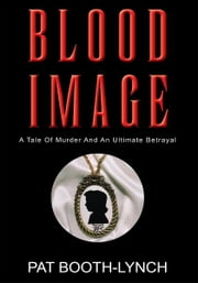Blood Image - Tale Of Murder And An Ultimate Betrayal ebook by Pat Booth-Lynch