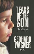 Tears of the Son - An Exposé eBook by Gerhard Wagner