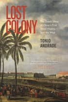 Lost Colony - The Untold Story of China's First Great Victory over the West ebook by