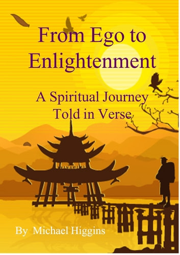 From Ego to Enlightenment. A Spiritual Journey Told in Verse ebook by Michael Higgins
