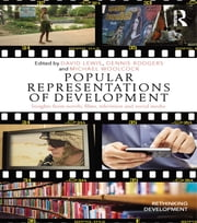 Popular Representations of Development - Insights from Novels, Films, Television and Social Media ebook by David Lewis,Dennis Rodgers,Michael Woolcock