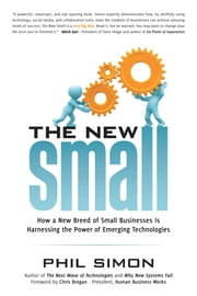 The New Small: How a New Breed of Small Businesses Is Harnessing the Power of Emerging Technologies ebook by Simon, Phil