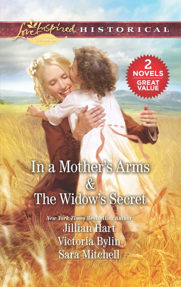 In a Mother's Arms & The Widow's Secret - A 2-in-1 Collection ebook by Jillian Hart,Victoria Bylin,Sara Mitchell