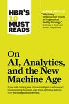 "HBR's 10 Must Reads on AI, Analytics, and the New Machine Age (with bonus article ""Why Every Company Needs an Augmented Reality Strategy"" by Michael E. Porter and James E. Heppelmann) ebook by Harvard Business Review, Thomas H. Davenport, Paul Daugherty,..."
