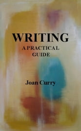 Writing, a practical guide ebook by Joan Curry