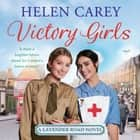 Victory Girls (Lavender Road 6) - A touching saga about London's brave women of World War Two audiobook by Helen Carey