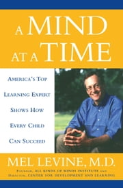 A Mind at a Time ebook by Mel Levine, M.D.