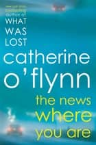 The News Where You Are ebook by Catherine O'Flynn