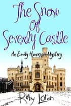 The Snow Of Severly Castle - Emily Haversson Cozy Mystery Series, #3 ebook by Ruby Loren