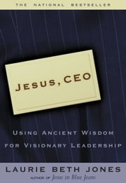 Jesus CEO - Using Ancient Wisdom for Visionary Leadership ebook by Laurie Beth Jones