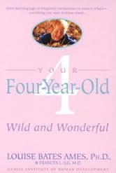 Your Four-Year-Old - Wild and Wonderful ebook by Louise Bates Ames