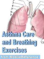 Asthma Care And Breathing Exercises Guide (Mobi Health) ebook by MobileReference