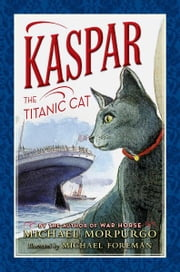 Kaspar the Titanic Cat ebook by Michael Morpurgo,Michael Foreman