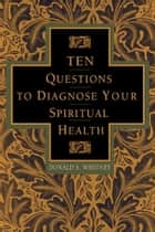 Ten Questions to Diagnose Your Spiritual Health ebook by Donald S. Whitney