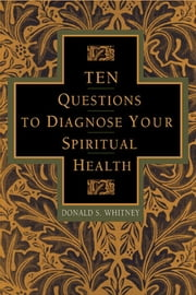 Ten Questions to Diagnose Your Spiritual Health ebook by Donald Whitney