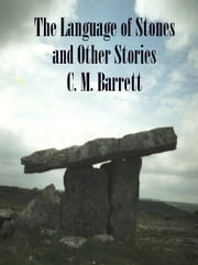 The Language of Stones and Other Stories ebook by C. M. Barrett