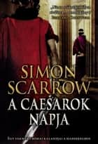 A caesarok napja eBook by Simon Scarrow