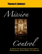 Mission Control: A Path to Catholic Maturity ebook by Thomas Lindsey