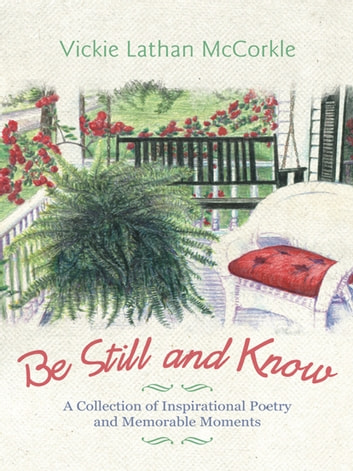 Be Still and Know - A Collection of Inspirational Poetry and Memorable Moments ebook by Vickie Lathan McCorkle