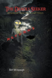 The Deadly Seeker Returns - Humanoid from the Planet Venus ebook by Bert Millspaugh