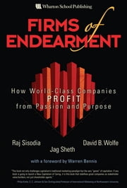 Firms of Endearment - How World-Class Companies Profit from Passion and Purpose ebook by Jagdish N. Sheth,Rajendra Sisodia,David Wolfe
