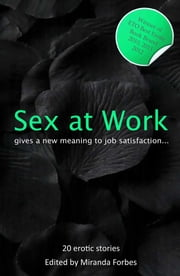 Sex at Work - Twenty sexy stories that give a new meaning to job satisfaction. ebook by Izzy French,Rachel Kramer Bussel,Emma Lydia Bates,J J Monroe,Justine Elyot,Landon Dixon,Kay Jaybee,Angela Propps,Zee Kensington,Sommer Marsden,Jay Troy Seate,Velvet Tripp,Honey Leigh,Sylvia Lowry,Charlotte Stein,Mia Lovejoy,Heidi Champa,Lynn Lake,K D Grace,Jeremy Edwards