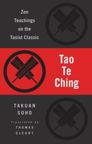 Tao Te Ching: Zen Teachings on the Taoist Classic ebook by Thomas Cleary,Lao-Tzu,Takuan Soho