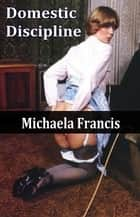 Domestic Discipline ebook by Michaela Francis
