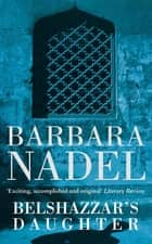 Belshazzar's Daughter - A compelling crime thriller not to be missed ebook by Barbara Nadel