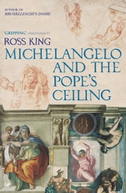 Michelangelo And The Pope's Ceiling ebook by Ross King