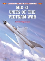 MiG-21 Units of the Vietnam War ebook by Dr István Toperczer,Mark Styling
