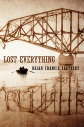 Lost Everything ebook by Brian Francis Slattery