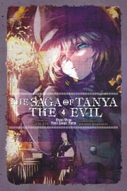 The Saga of Tanya the Evil, Vol. 4 (light novel) - Dabit Deus His Quoque Finem ebook by Carlo Zen, Shinobu Shinotsuki
