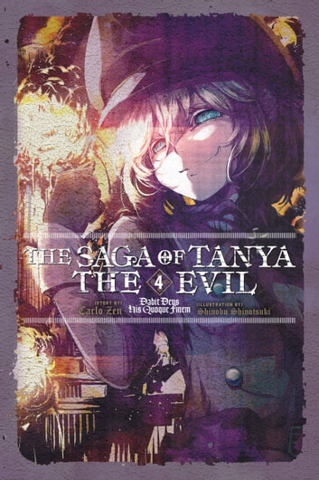 The Saga of Tanya the Evil, Vol. 4 (light novel) - Dabit Deus His Quoque Finem ebook by Carlo Zen,Shinobu Shinotsuki