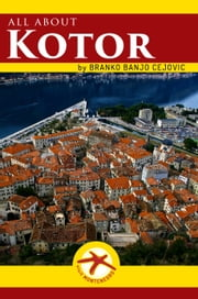 All about KOTOR - City Tourist Guide ebook by Branko BanjO Cejovic