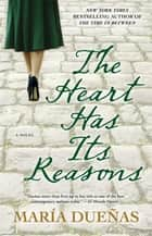 The Heart Has Its Reasons - A Novel ebook door Maria Duenas
