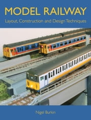 MODEL RAILWAY LAYOUT, DESIGN AND CONSTRUCTION TECHNIQUES ebook by Nigel Burkin
