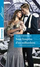 Sous l'emprise d'un milliardaire ebook by Sharon Kendrick