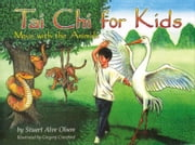 Tai Chi for Kids - Move with the Animals ebook by Stuart Alve Olson,Gregory Crawford
