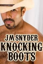 Knocking Boots ebook by J.M. Snyder