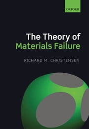 The Theory of Materials Failure ebook by Richard M. Christensen
