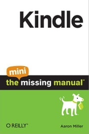 Kindle: The Mini Missing Manual ebook by Aaron Miller