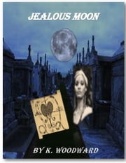 Jealous Moon ebook by K. Woodward