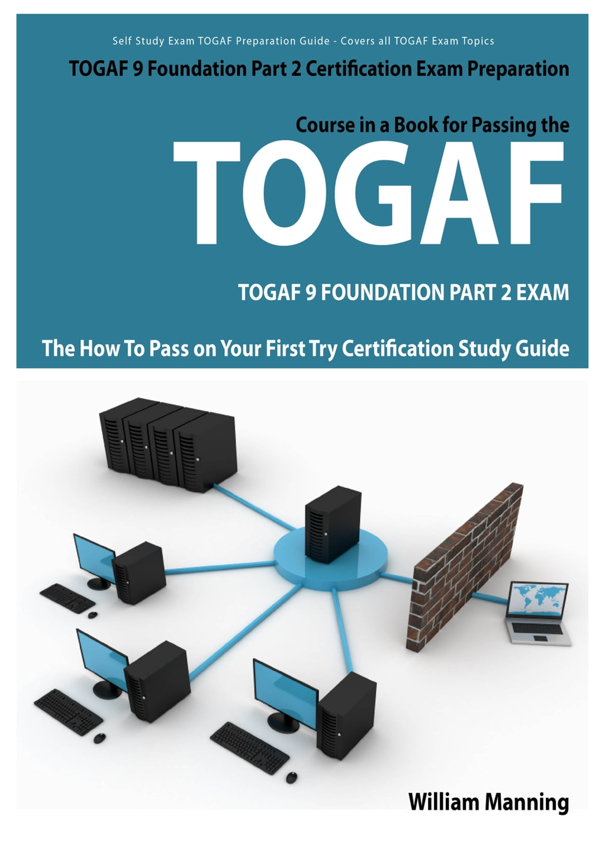 Togaf 9 foundation part 2 exam preparation course in a book for togaf 9 foundation part 2 exam preparation course in a book for passing the togaf 9 foundation part 2 certified exam the how to pass on your first try xflitez Images