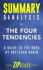 Summary & Analysis of The Four Tendencies - The Indispensable Personality Profiles That Reveal How to Make Your Life Better (and Other People's Lives Better, Too) | A Guide to the Book by Gretchen Rubin ebook by ZIP Reads